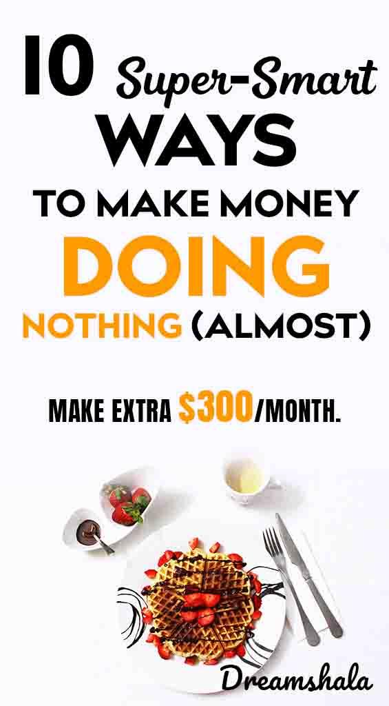 10 super smart ways to make money doing nothing